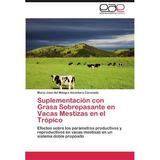 Suplementaci N Con Grasa Sobrepasante En Vacas Mestizas En