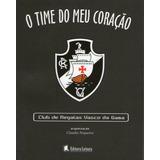 Livro O Time Do Meu Coração - Club De Regatas Vasco Da Gama