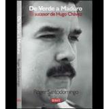 De Verde A Maduro: El Sucesor De Hugo Chávez