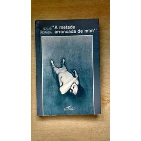 Livro - A Metade Arrancada De Mim - Izaías Almada - 1989