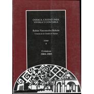 Oaxaca Ciudad Para Vivirla Y Contarla Tomo Ii Cronicas 2004-