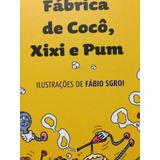 Livro A Incrivel Fábrica De Cocô, Xixi E Pum