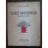 José Pedroni. Diez Mujeres. Autógrafo Del Autor Primera Pag.