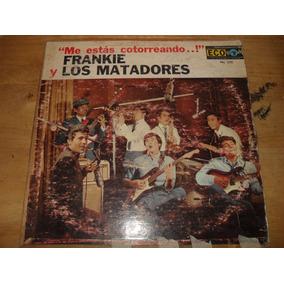 Frankie Y Los Matadores Lp Me Estas Cotorreando Los Apson