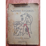 A Donde Llegamos (el Hombre De Macarigua) Ramón David León