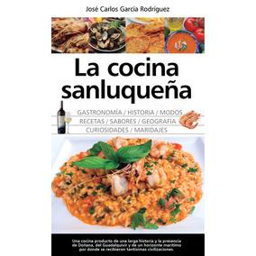La Cocina Sanluqueña: Historia, Modos Y Sabores(libro Gastro