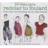 99 Ideas Para Reciclar Tu Foulard : Cómo Crear Nuevas Prenda