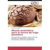 Libro Mezcla Enzimática Para La Harina De Trigo Panadera: Co