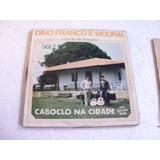 Lp Dino Franco E Mouraí Rancho Da Boa Paz,caboclo Na Cidade