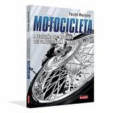 Livro Motocicleta A Evolução Das Máquinas Conquistaram Mundo