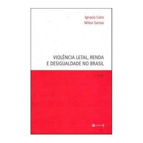 Violência Letal, Renda E Desigualdade Social No Brasil - 2â
