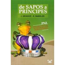De Sapos A Príncipes John Grinder Richard Bandler Libr Digi