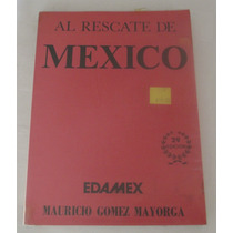 Libro Al Rescate De Mexico Mauricio Gomez Mayorga
