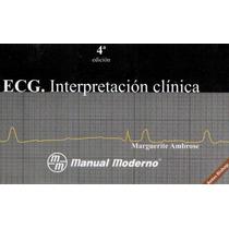 Ecg Interpretación Clínica Ambrose M. Moderno !100% Nuevos!