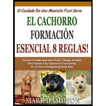 El Cachorro Formacion Esencial 8 Reglas - Libro Dig