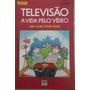 Televisão A Vida Pelo Vídeo - Ciro Marcondes Filho