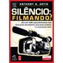 Silêncio: Filmando! Guia Para Documentários - Anthony Artis