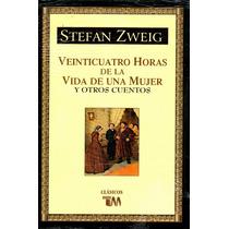 24 Horas De La Vida De Una Mujer - Stefan Zweig