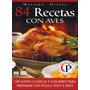 84 Recetas Con Aves (pollo, Pato, Pavo) Mariano Orzola