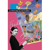 Frida Kalho La Pintura Es Mi Fuerza