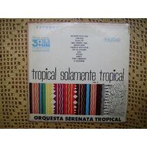 Orquesta Serenata Tropical / Tropical Solamente Lp De Vinilo