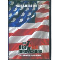 Un Dia Sin Mexicanos. Nadie Sabe Lo Que Tiene. Formato Dvd