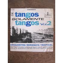 Orquesta Serenata Tropical - Tangos Solamente Tangos - Lp