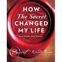 Libro How The Secret Changed My Life: Real People. Real Stor