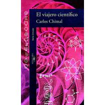 El Viajero Cientifico - Carlos Chimal / Alfaguara