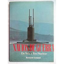 Livro Navios De Guerra Da Vela À Era Nuclear Bernard Ireland