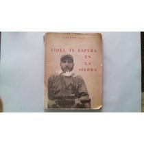 Fidel Te Espera En La Sierra, Autor: Alberto Bayo.