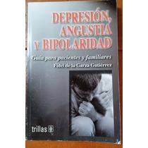 Depresión,angustia Y Bipolaridad, F. De La Garza Edt.trillas