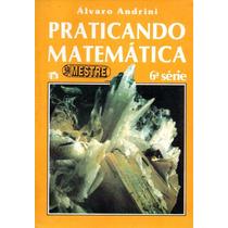 Livros Praticando Matemática - Álvaro Andrini - 5ª A 8ª
