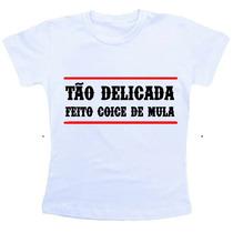 Camiseta Baby Look Feminina - Tão Delicada Feito Coice