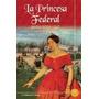 La Princesa Federal. Maria Rosa Lojo. Ed. Ateneo