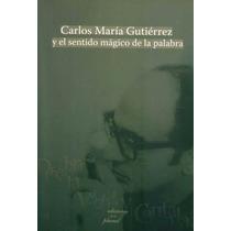 Carlos María Gutierrez Y El Sentido Mágico De La Palabra