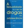 Livro Sexualidade E Uso De Drogas Na Adolescência Caio Feijó