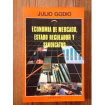 Julio Godio-econ. De Mercado, Estado Regulador Y Sindicatos