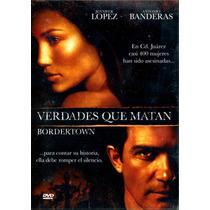 Dvd Verdades Que Matan ( Bordertown ) 2006 - Gregory Nava