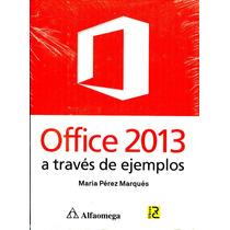 Office 2013 A Traves De Ejemplos - Perez Marques / Alfaomega