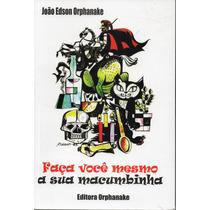 Livro: Faça Você Mesmo A Sua Macumbinha - J. Edson Orphanake
