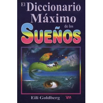El Diccionario Máximo De Los Sueños - Eili Goldberg