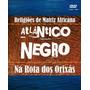 Dvd Atlântico Negro Na Rota Dos Orixás Artigos Religiosos