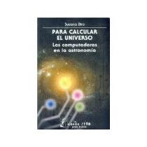 Libro Para Calcular El Universo Las Computadoras En La *cj