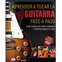 Aprender A Tocar La Guitarra Paso A Paso. Incluye Dvd