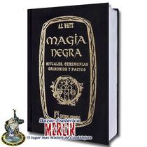 Magia Negra - Rituales, Ceremonias, Grimorios Y Pactos