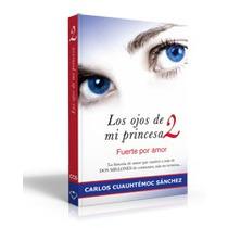 Libro Los Ojos De Mi Princesa 2 Carlos Cuauhtémoc Sánchez