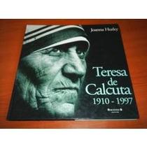 Libro Teresa De Calcuta 1910-1997, Joanna Hurley.