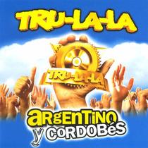 Tru La La - Argentino Y Cordobes - Los Chiquibum