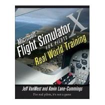 Microsoft Flight Simulator X For Pilots: Real, Jeff Van West